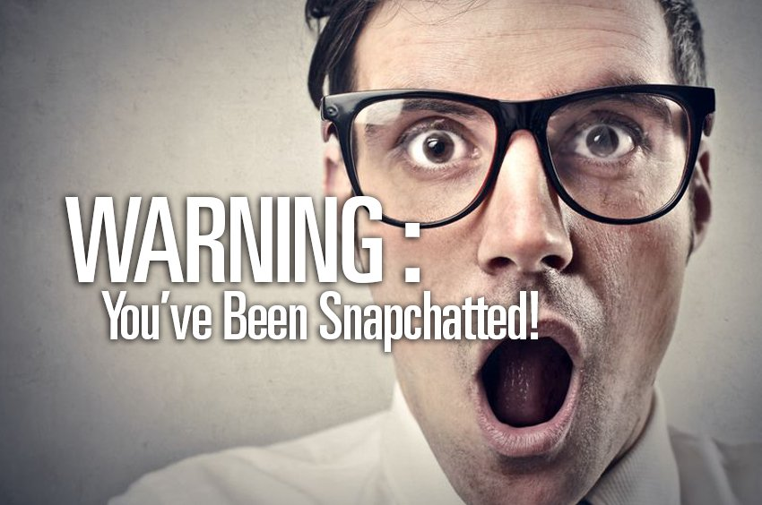 WARNING : You've Been Snapchatted