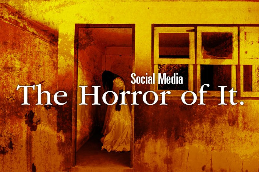 The Horror of Social Media